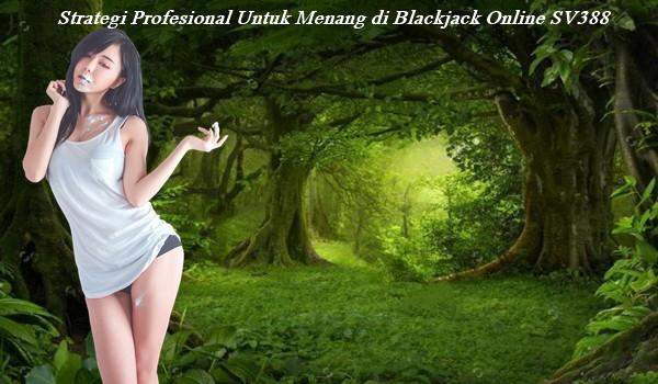 Strategi Profesional Untuk Menang di Blackjack Online SV388